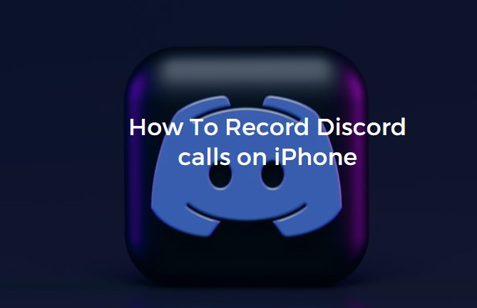 How To Record Discord Calls on iPhone