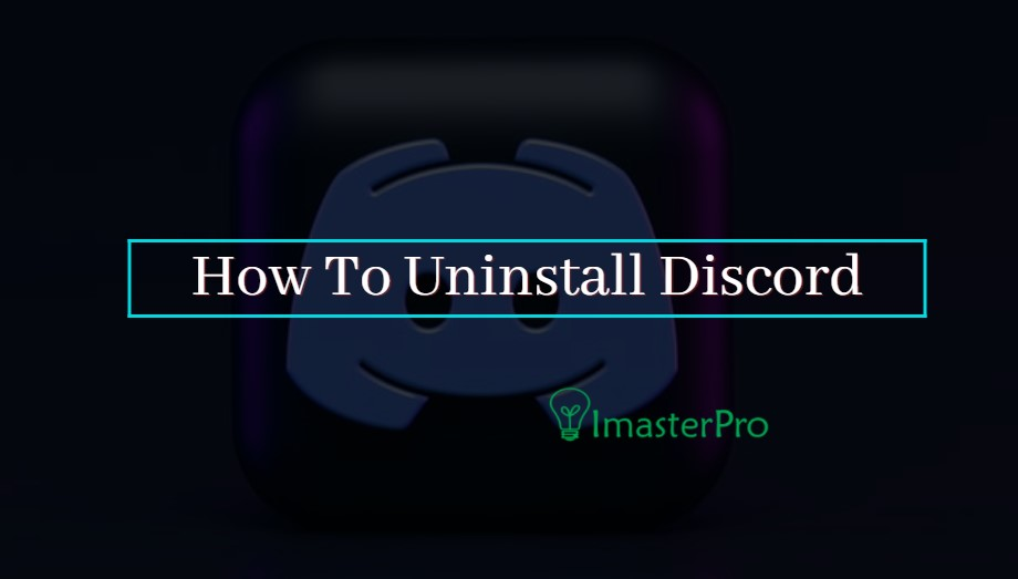 How To Uninstall Discord-The Complete Guide
